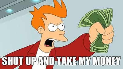 ¡Cállate y toma mi dinero!