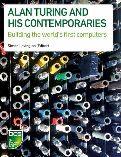 Alan Turing and his Contemporaries: Building the world's first computers