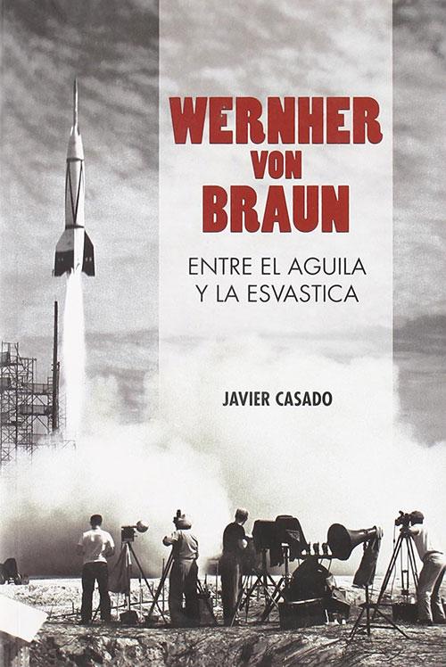 Wernher von Braun: entre el águila y la esvástica
