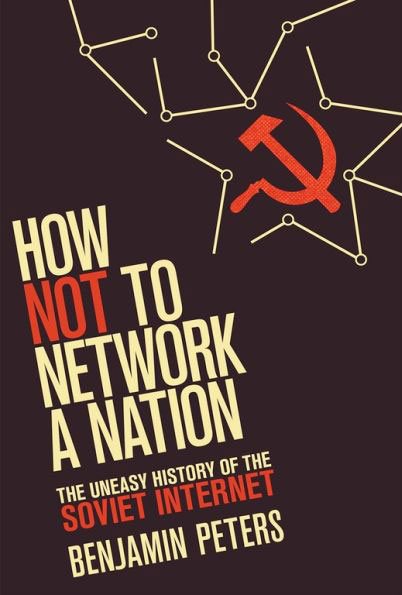 How Not to Network a Nation por Benjamin Peters