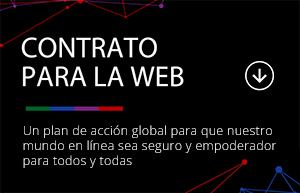 Contrato Para La Web: un plan de acción global para que nuestro mundo en línea sea seguro y empoderador para todos y todas.
