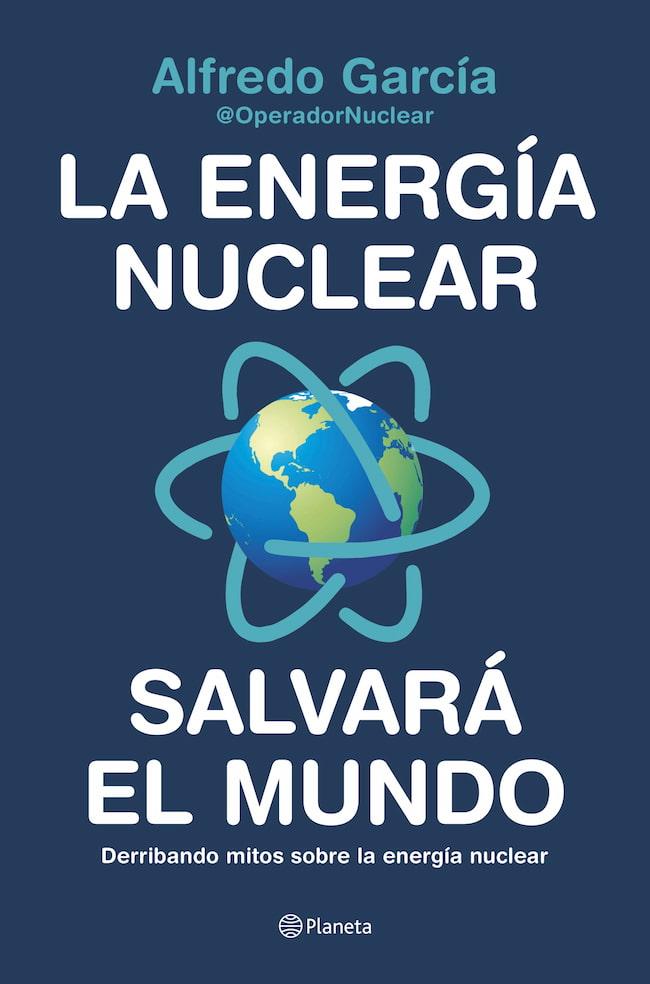 La energía nuclear salvará al mundo / Alfredo García / @OperadorNuclear