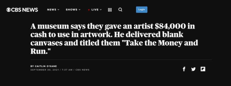 A museum says they gave an artist $84,000 in cash to use in artwork. He delivered blank canvases and titled them 'Take the Money and Run.' - CBS News