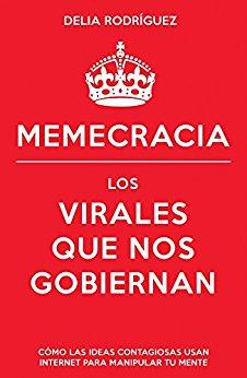 Memecracia: Los virales que nos gobiernan
